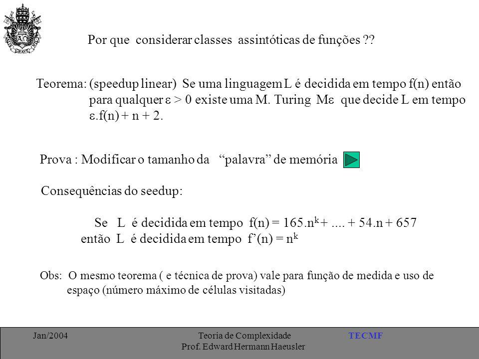TECMFJan/2004 Teoria de Complexidade Prof. Edward Hermann Haeusler Por que considerar classes assintóticas de funções ?? Teorema: (speedup linear) Se