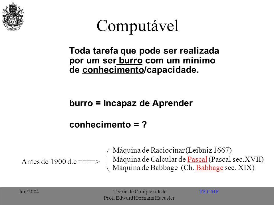 TECMFJan/2004 Teoria de Complexidade Prof. Edward Hermann Haeusler Computável Toda tarefa que pode ser realizada por um ser burro com um mínimo de con