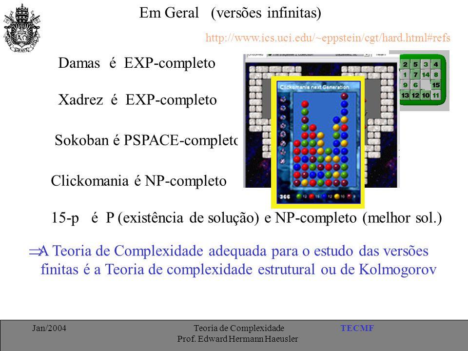 TECMFJan/2004 Teoria de Complexidade Prof. Edward Hermann Haeusler Sokoban é PSPACE-completo Damas é EXP-completo Em Geral (versões infinitas) Xadrez