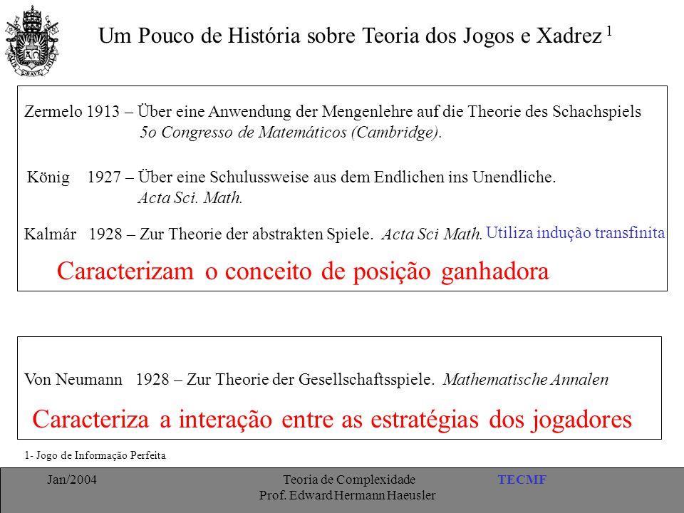 TECMFJan/2004 Teoria de Complexidade Prof. Edward Hermann Haeusler Um Pouco de História sobre Teoria dos Jogos e Xadrez Zermelo 1913 – Über eine Anwen