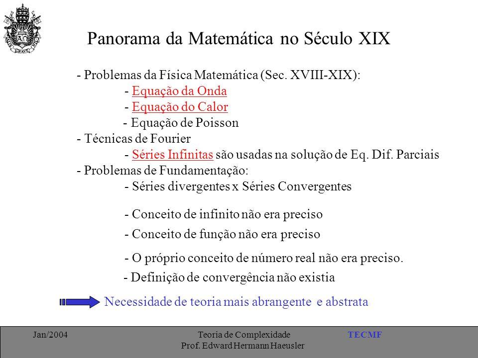 TECMFJan/2004 Teoria de Complexidade Prof. Edward Hermann Haeusler Panorama da Matemática no Século XIX - Problemas da Física Matemática (Sec. XVIII-X
