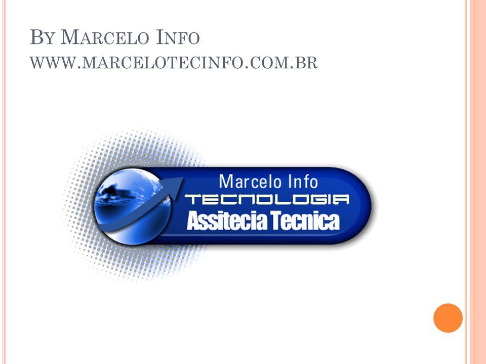 B Y M ARCELO I NFO WWW. MARCELOTECINFO. COM. BR