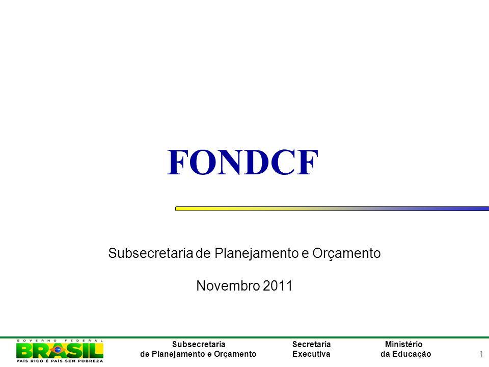 1 Ministério da Educação Subsecretaria de Planejamento e Orçamento Secretaria Executiva FONDCF Subsecretaria de Planejamento e Orçamento Novembro 2011