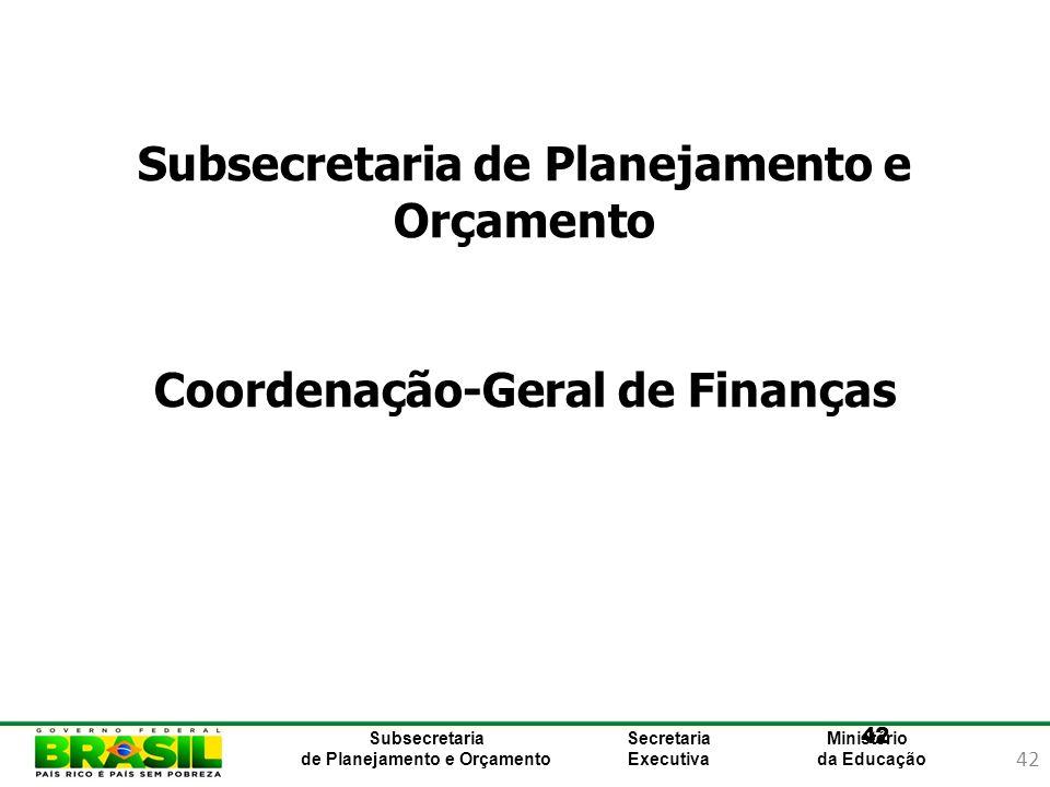 42 Ministério da Educação Subsecretaria de Planejamento e Orçamento Secretaria Executiva 42 Subsecretaria de Planejamento e Orçamento Coordenação-Gera