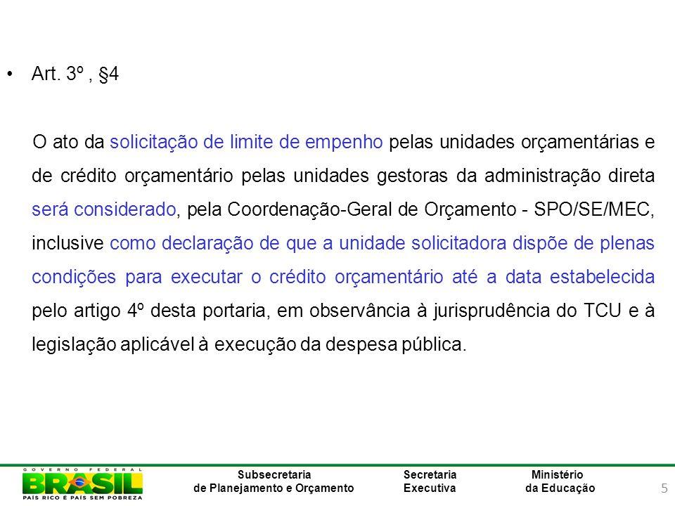 5 Ministério da Educação Subsecretaria de Planejamento e Orçamento Secretaria Executiva Art. 3º, §4 O ato da solicitação de limite de empenho pelas un