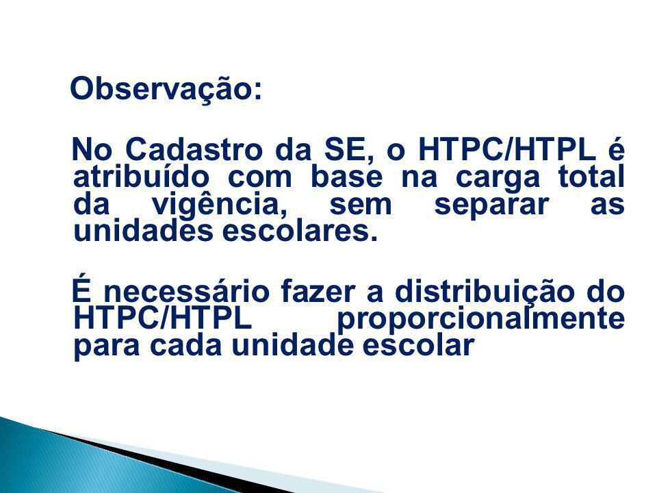 Observação: No Cadastro da SE, o HTPC/HTPL é atribuído com base na carga total da vigência, sem separar as unidades escolares. É necessário fazer a di
