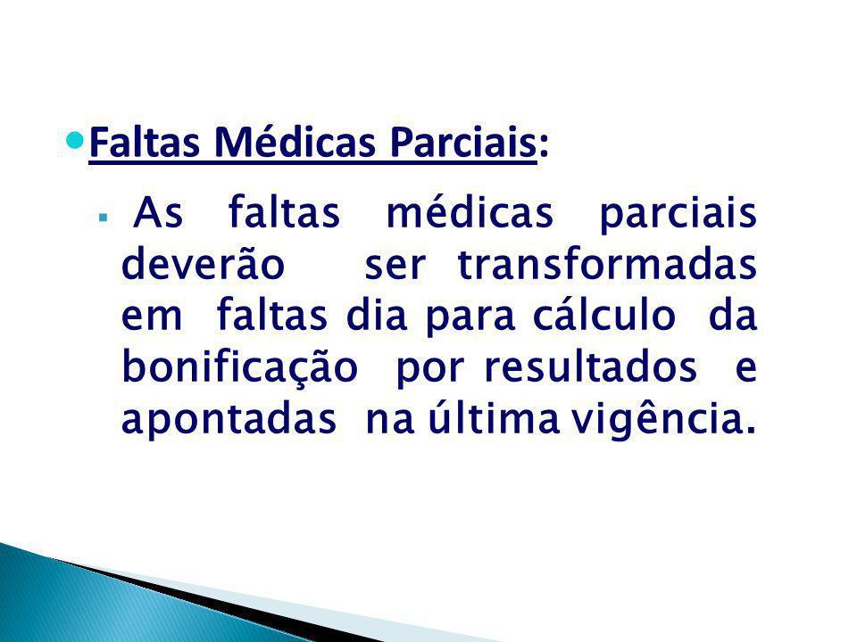  As faltas médicas parciais deverão ser transformadas em faltas dia para cálculo da bonificação por resultados e apontadas na última vigência. Faltas