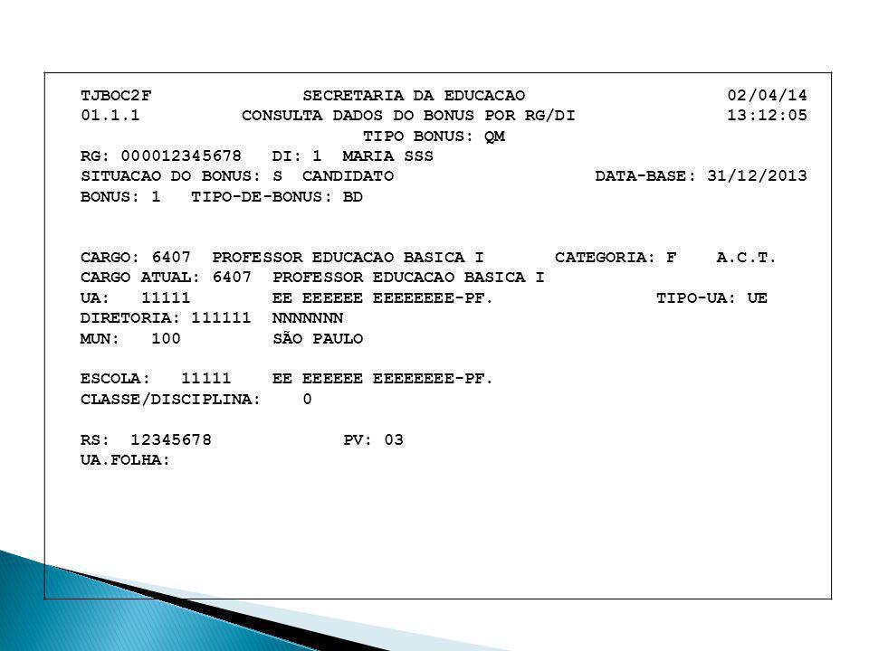 TJBOC2F SECRETARIA DA EDUCACAO 02/04/14 01.1.1 CONSULTA DADOS DO BONUS POR RG/DI 13:12:05 TIPO BONUS: QM RG: 000012345678 DI: 1 MARIA SSS SITUACAO DO