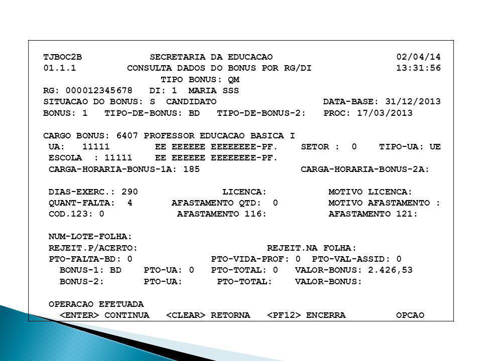 TJBOC2B SECRETARIA DA EDUCACAO 02/04/14 01.1.1 CONSULTA DADOS DO BONUS POR RG/DI 13:31:56 TIPO BONUS: QM RG: 000012345678 DI: 1 MARIA SSS SITUACAO DO