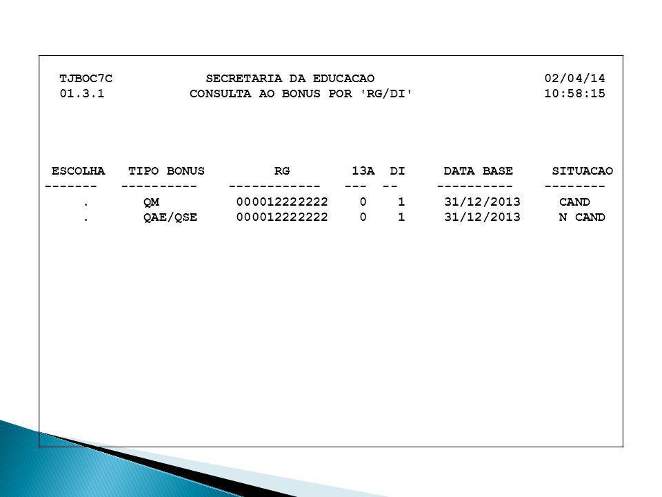 TJBOC7C SECRETARIA DA EDUCACAO 02/04/14 01.3.1 CONSULTA AO BONUS POR 'RG/DI' 10:58:15 ESCOLHA TIPO BONUS RG 13A DI DATA BASE SITUACAO ------- --------
