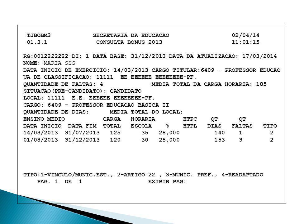 TJBOBM3 SECRETARIA DA EDUCACAO 02/04/14 01.3.1 CONSULTA BONUS 2013 11:01:15 RG:0012222222 DI: 1 DATA BASE: 31/12/2013 DATA DA ATUALIZACAO: 17/03/2014