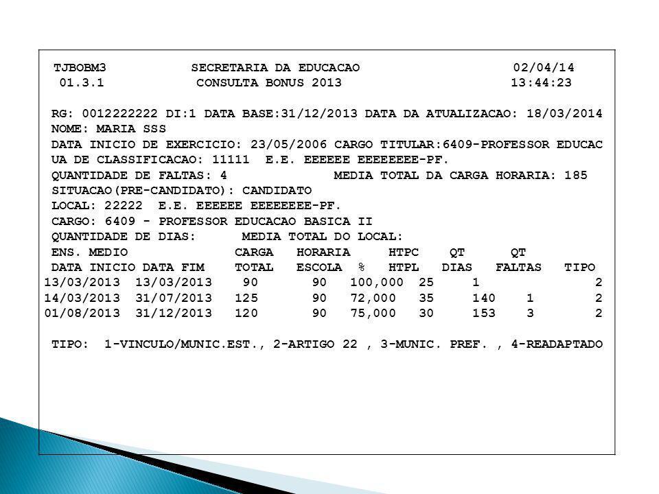 TJBOBM3 SECRETARIA DA EDUCACAO 02/04/14 01.3.1 CONSULTA BONUS 2013 13:44:23 RG: 0012222222 DI:1 DATA BASE:31/12/2013 DATA DA ATUALIZACAO: 18/03/2014 N