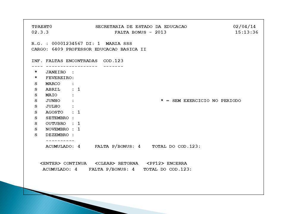 TPAEHT0 SECRETARIA DE ESTADO DA EDUCACAO 02/04/14 02.3.3 FALTA BONUS - 2013 15:13:36 R.G. : 00001234567 DI: 1 MARIA SSS CARGO: 6409 PROFESSOR EDUCACAO