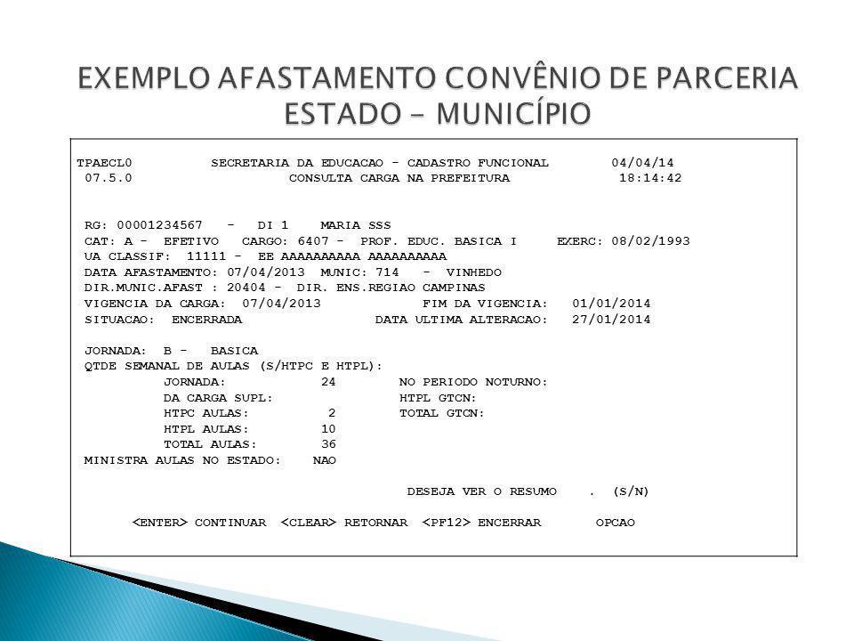 TPAECL0 SECRETARIA DA EDUCACAO - CADASTRO FUNCIONAL 04/04/14 07.5.0 CONSULTA CARGA NA PREFEITURA 18:14:42 RG: 00001234567 - DI 1 MARIA SSS CAT: A - EF