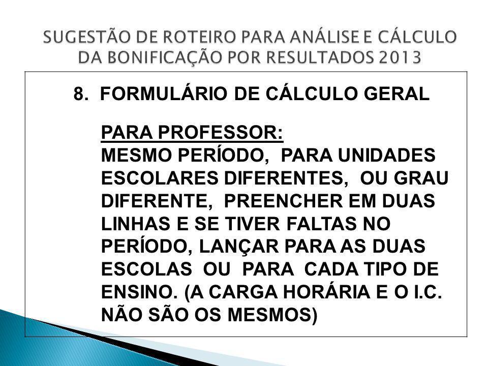 8. FORMULÁRIO DE CÁLCULO GERAL PARA PROFESSOR: MESMO PERÍODO, PARA UNIDADES ESCOLARES DIFERENTES, OU GRAU DIFERENTE, PREENCHER EM DUAS LINHAS E SE TIV