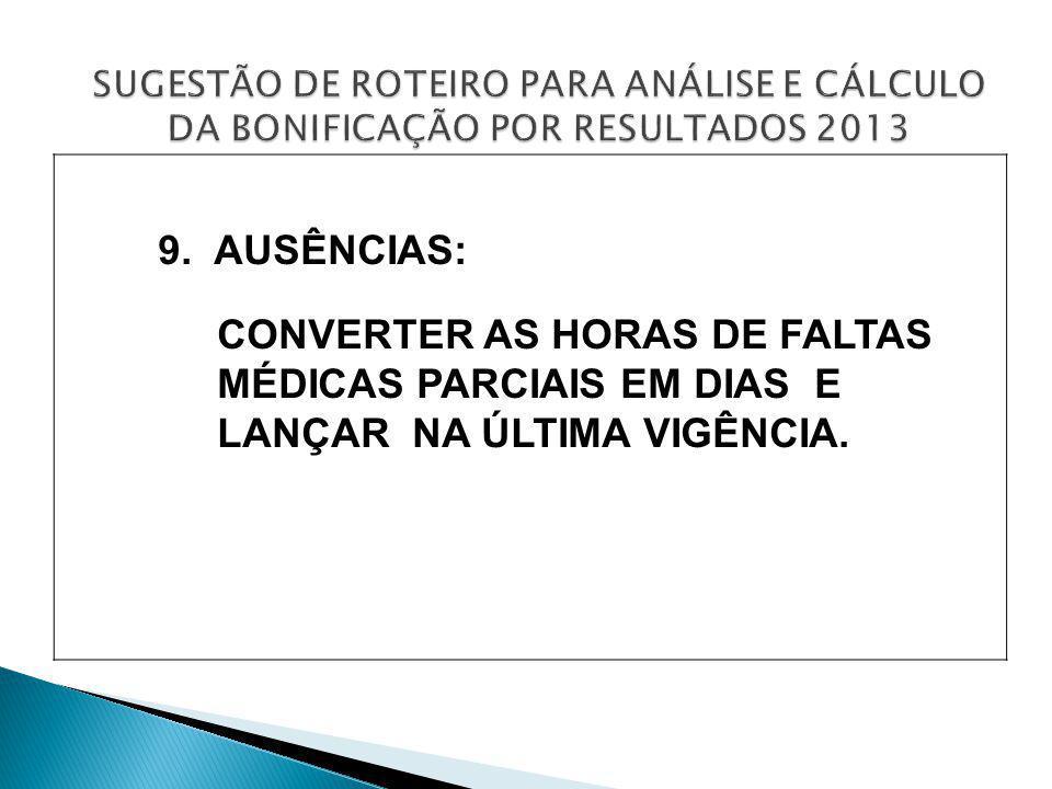 9. AUSÊNCIAS: CONVERTER AS HORAS DE FALTAS MÉDICAS PARCIAIS EM DIAS E LANÇAR NA ÚLTIMA VIGÊNCIA.