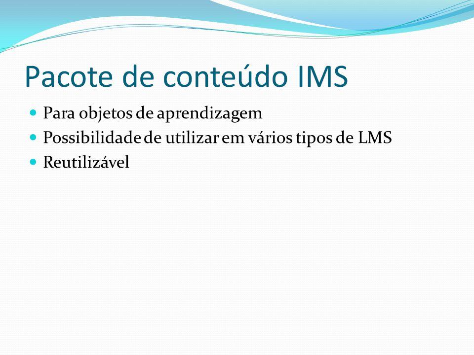 Pacote de conteúdo IMS Para objetos de aprendizagem Possibilidade de utilizar em vários tipos de LMS Reutilizável