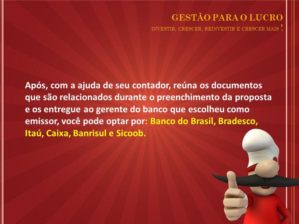 Após, com a ajuda de seu contador, reúna os documentos que são relacionados durante o preenchimento da proposta e os entregue ao gerente do banco que escolheu como emissor, você pode optar por: Banco do Brasil, Bradesco, Itaú, Caixa, Banrisul e Sicoob.