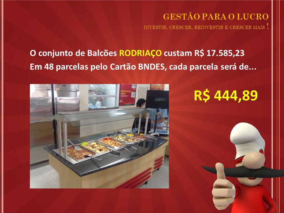 O conjunto de Balcões RODRIAÇO custam R$ 17.585,23 Em 48 parcelas pelo Cartão BNDES, cada parcela será de...