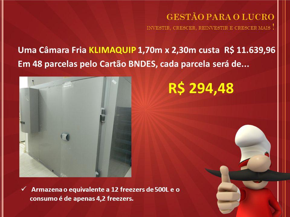 Uma Câmara Fria KLIMAQUIP 1,70m x 2,30m custa R$ 11.639,96 Em 48 parcelas pelo Cartão BNDES, cada parcela será de...