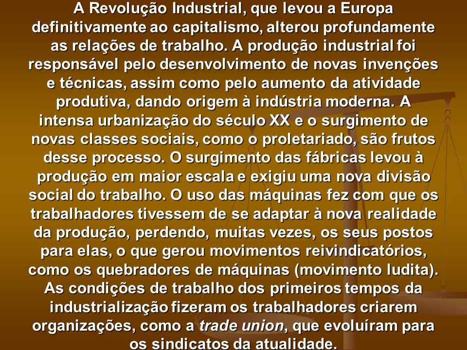 A Revolução Industrial, que levou a Europa definitivamente ao capitalismo, alterou profundamente as relações de trabalho. A produção industrial foi re