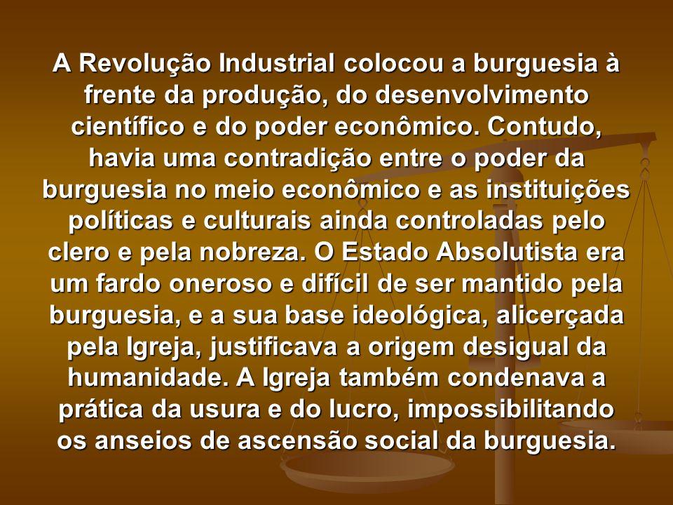 A Revolução Industrial colocou a burguesia à frente da produção, do desenvolvimento científico e do poder econômico. Contudo, havia uma contradição en