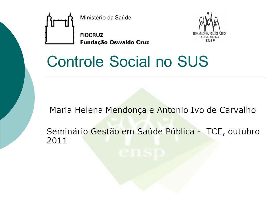 Controle Social no SUS Maria Helena Mendonça e Antonio Ivo de Carvalho Seminário Gestão em Saúde Pública - TCE, outubro 2011