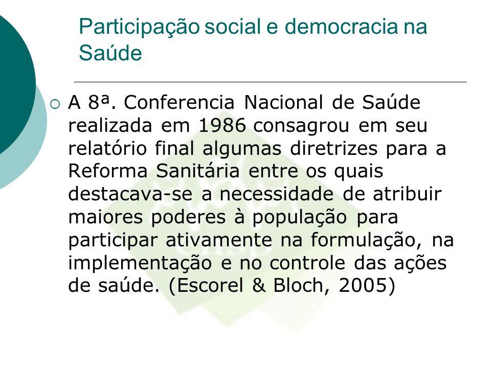 Participação social e democracia na Saúde  A 8ª. Conferencia Nacional de Saúde realizada em 1986 consagrou em seu relatório final algumas diretrizes