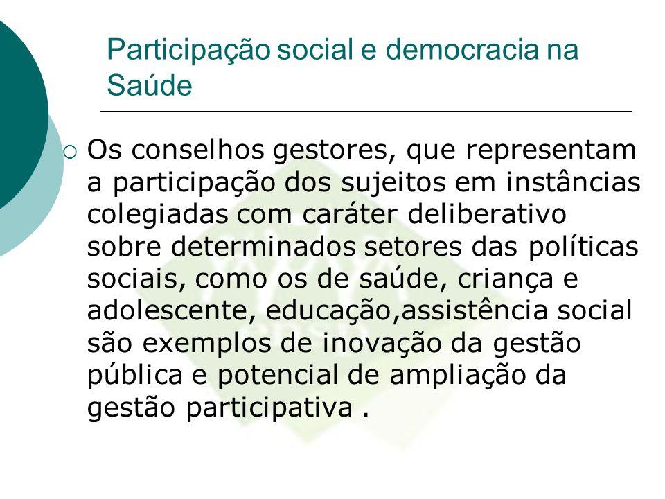 Participação social e democracia na Saúde  Os conselhos gestores, que representam a participação dos sujeitos em instâncias colegiadas com caráter de