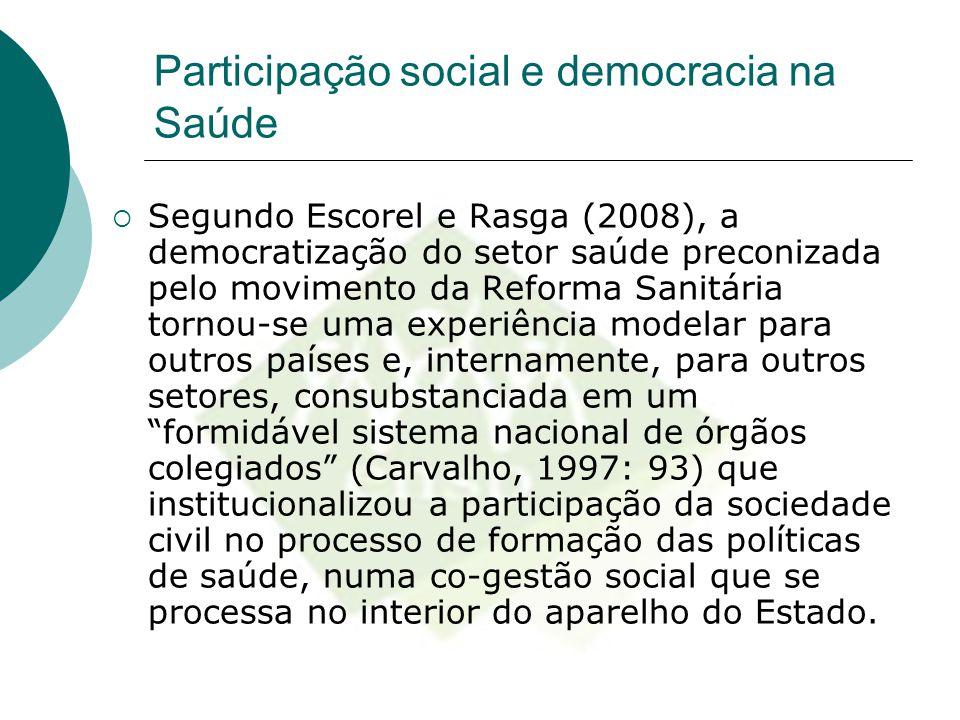 Participação social e democracia na Saúde  Segundo Escorel e Rasga (2008), a democratização do setor saúde preconizada pelo movimento da Reforma Sani