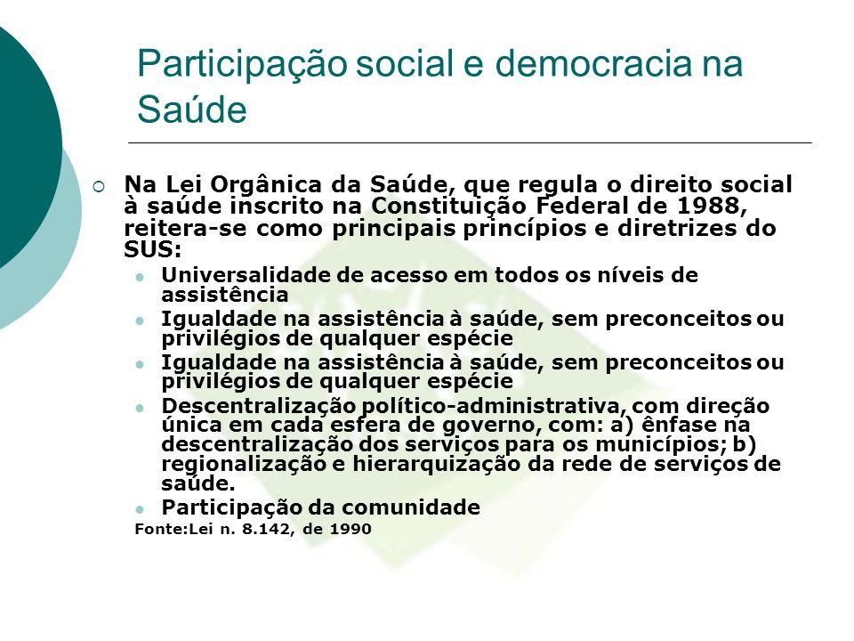 Participação social e democracia na Saúde  Na Lei Orgânica da Saúde, que regula o direito social à saúde inscrito na Constituição Federal de 1988, re