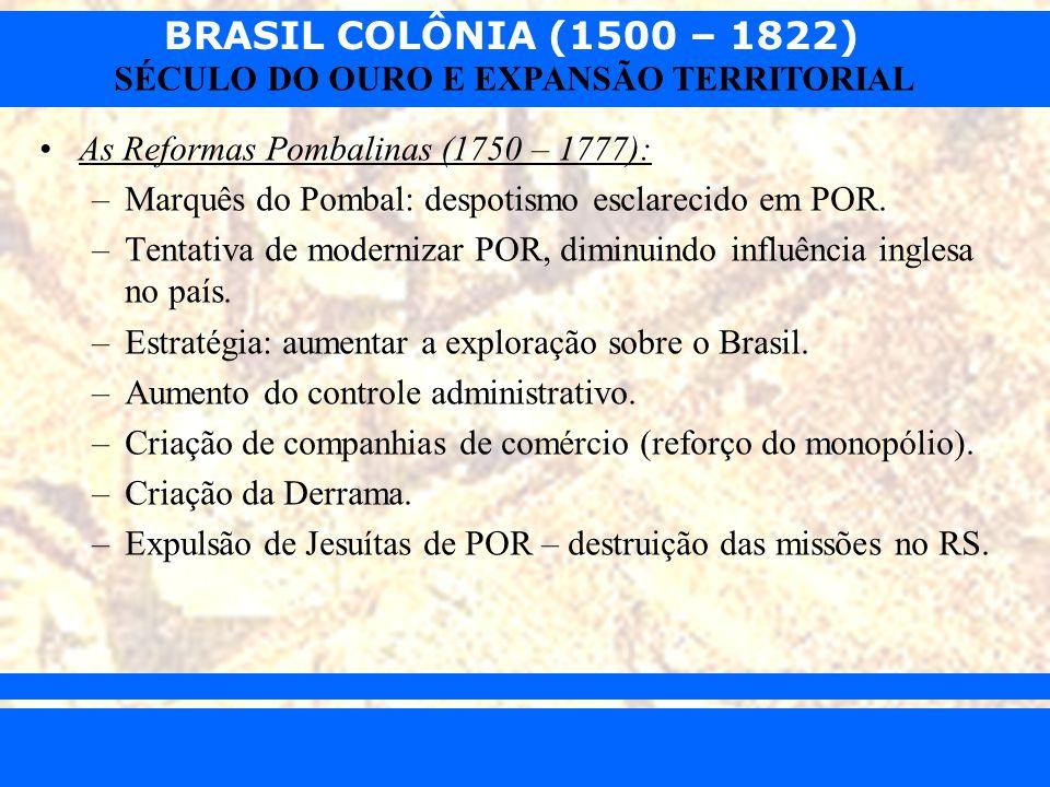BRASIL COLÔNIA (1500 – 1822) Prof. Iair iair@pop.com.br SÉCULO DO OURO E EXPANSÃO TERRITORIAL As Reformas Pombalinas (1750 – 1777): –Marquês do Pombal