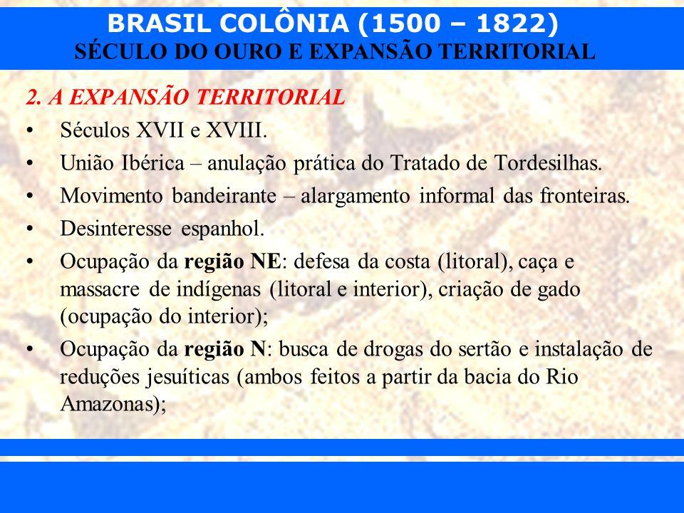 BRASIL COLÔNIA (1500 – 1822) Prof. Iair iair@pop.com.br SÉCULO DO OURO E EXPANSÃO TERRITORIAL 2. A EXPANSÃO TERRITORIAL Séculos XVII e XVIII. União Ib