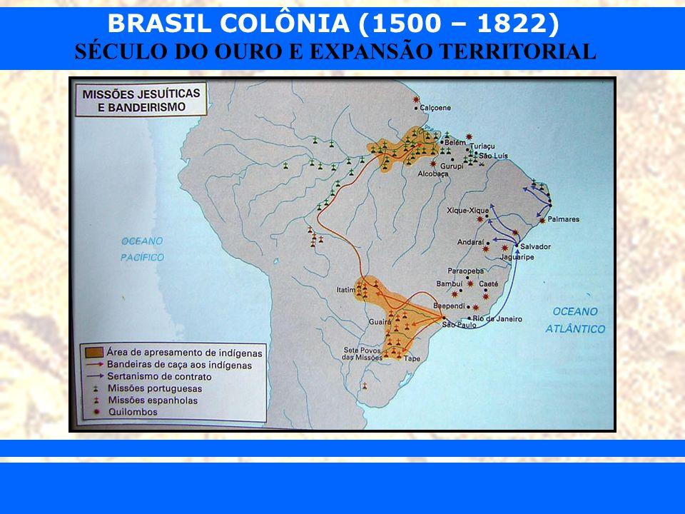 BRASIL COLÔNIA (1500 – 1822) Prof. Iair iair@pop.com.br SÉCULO DO OURO E EXPANSÃO TERRITORIAL