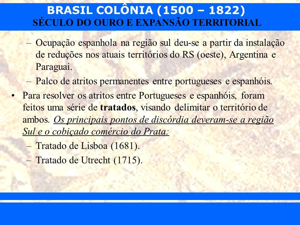 BRASIL COLÔNIA (1500 – 1822) Prof. Iair iair@pop.com.br SÉCULO DO OURO E EXPANSÃO TERRITORIAL –Ocupação espanhola na região sul deu-se a partir da ins