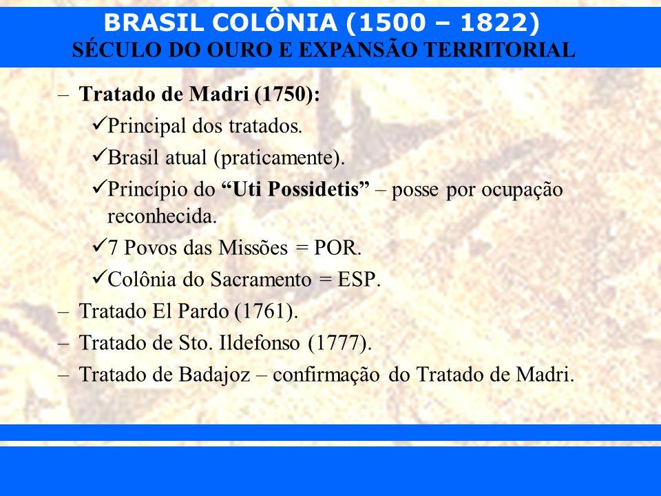 BRASIL COLÔNIA (1500 – 1822) Prof. Iair iair@pop.com.br SÉCULO DO OURO E EXPANSÃO TERRITORIAL –Tratado de Madri (1750): Principal dos tratados. Brasil