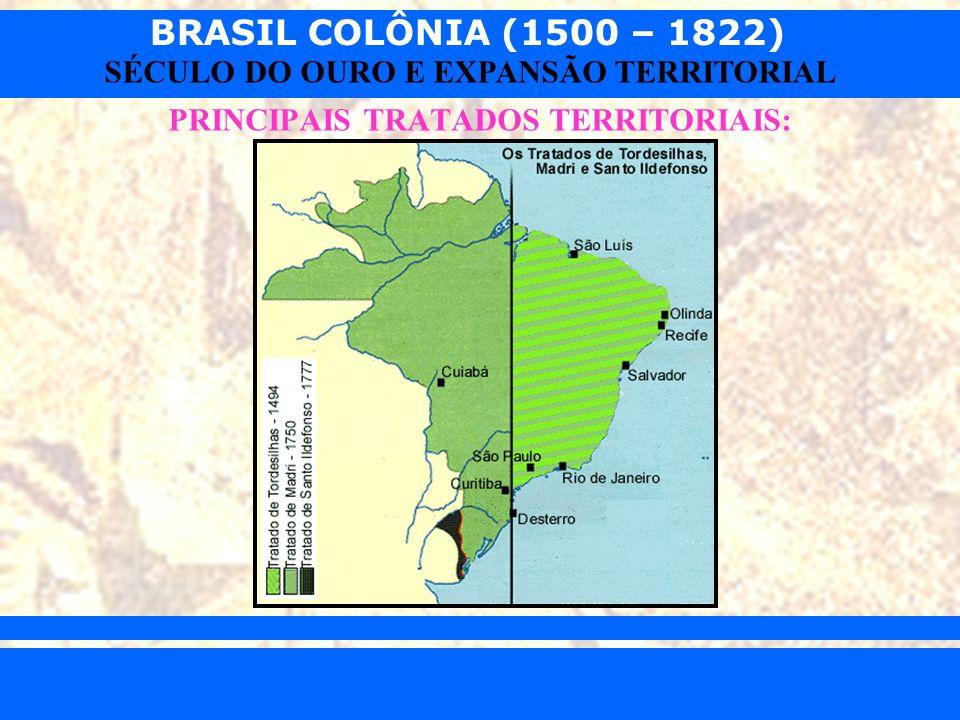 BRASIL COLÔNIA (1500 – 1822) Prof. Iair iair@pop.com.br SÉCULO DO OURO E EXPANSÃO TERRITORIAL PRINCIPAIS TRATADOS TERRITORIAIS: