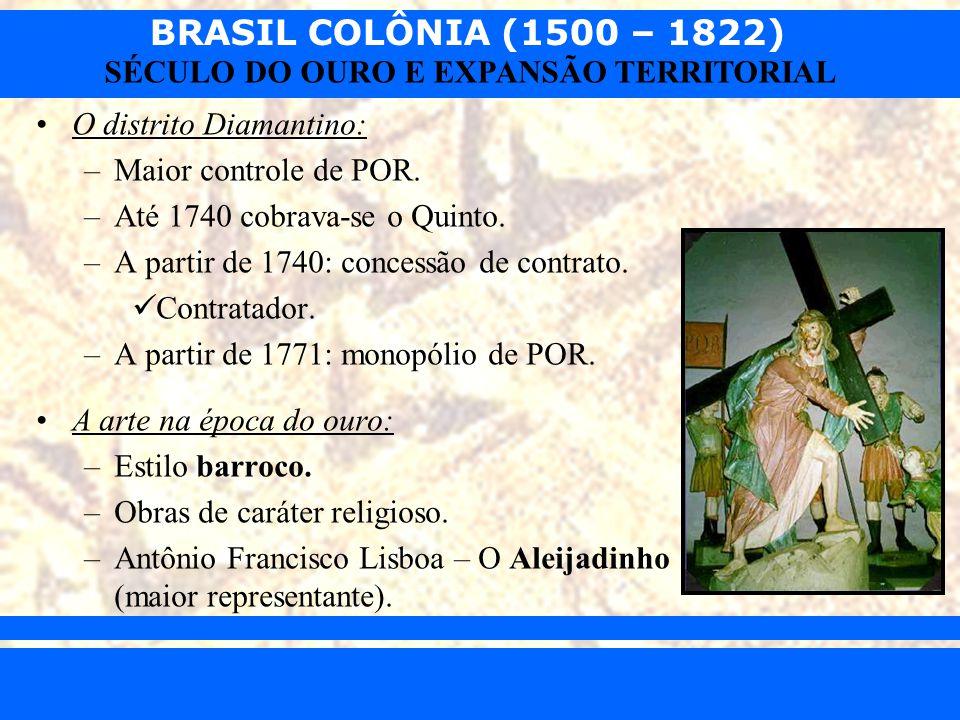BRASIL COLÔNIA (1500 – 1822) Prof. Iair iair@pop.com.br SÉCULO DO OURO E EXPANSÃO TERRITORIAL O distrito Diamantino: –Maior controle de POR. –Até 1740