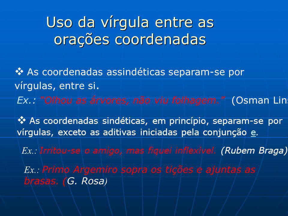 Uso da vírgula entre as orações coordenadas  As coordenadas assindéticas separam-se por vírgulas, entre si.