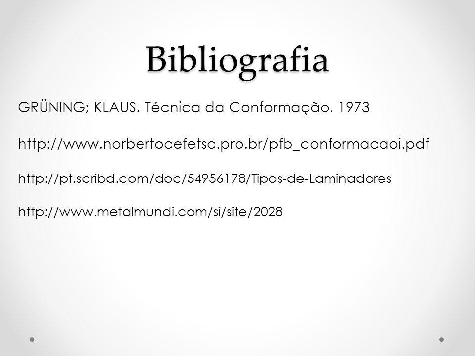 Bibliografia GRÜNING; KLAUS. Técnica da Conformação. 1973 http://www.norbertocefetsc.pro.br/pfb_conformacaoi.pdf http://pt.scribd.com/doc/54956178/Tip