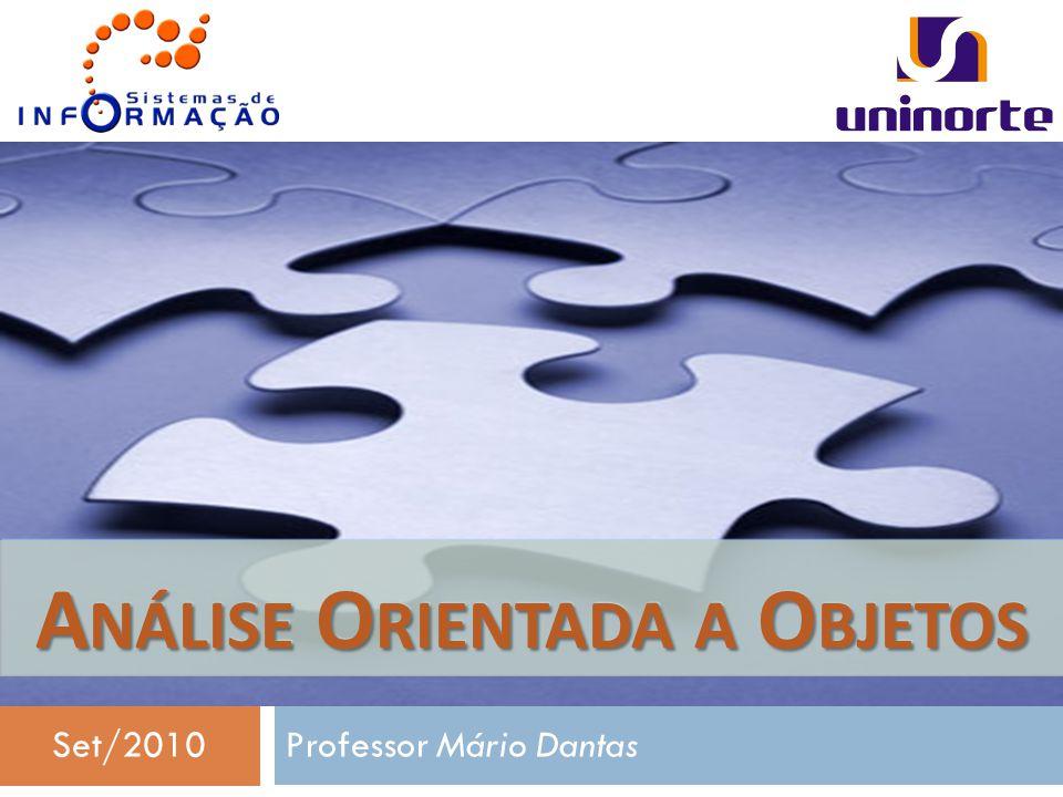 Professor Mário Dantas A NÁLISE O RIENTADA A O BJETOS Set/2010