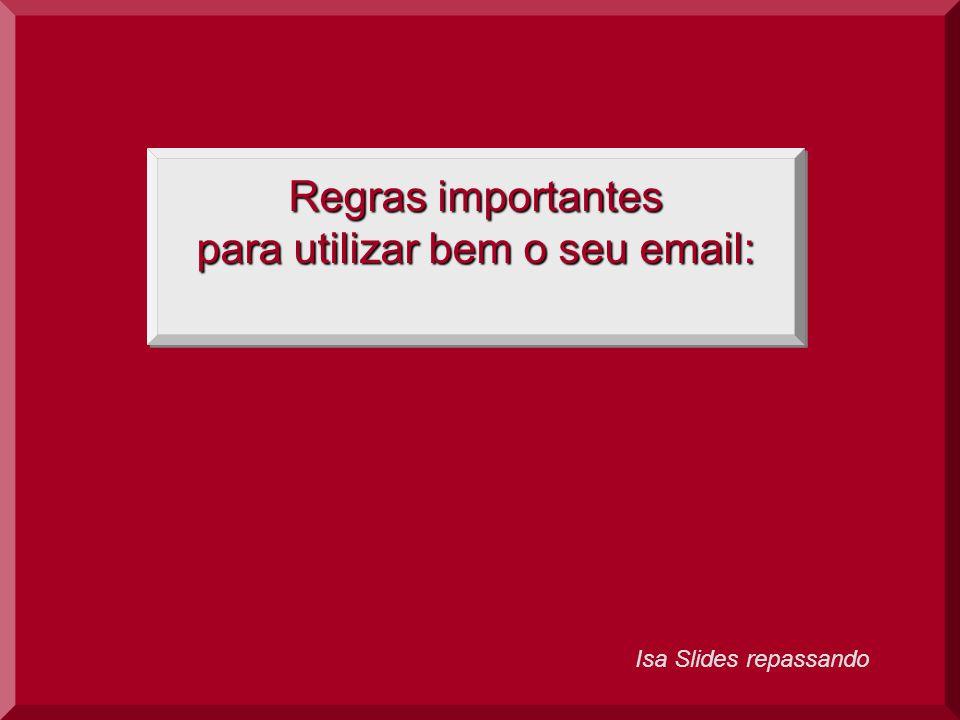 Isa Slides repassando Regras importantes para utilizar bem o seu email: Regras importantes para utilizar bem o seu email: