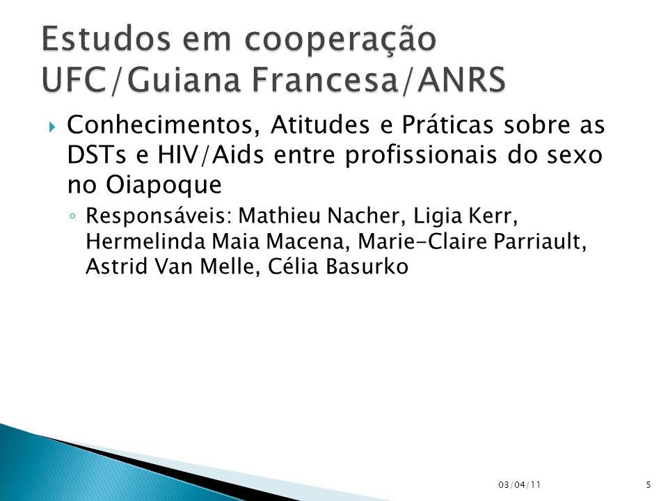  Conhecimentos, Atitudes e Práticas sobre as DSTs e HIV/Aids entre profissionais do sexo no Oiapoque ◦ Responsáveis: Mathieu Nacher, Ligia Kerr, Herm