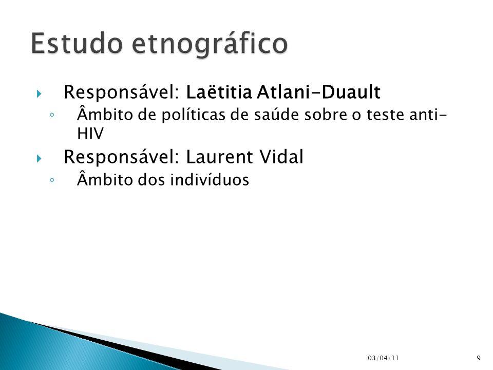  Responsável: Laëtitia Atlani-Duault ◦ Âmbito de políticas de saúde sobre o teste anti- HIV  Responsável: Laurent Vidal ◦ Âmbito dos indivíduos 03/04/119