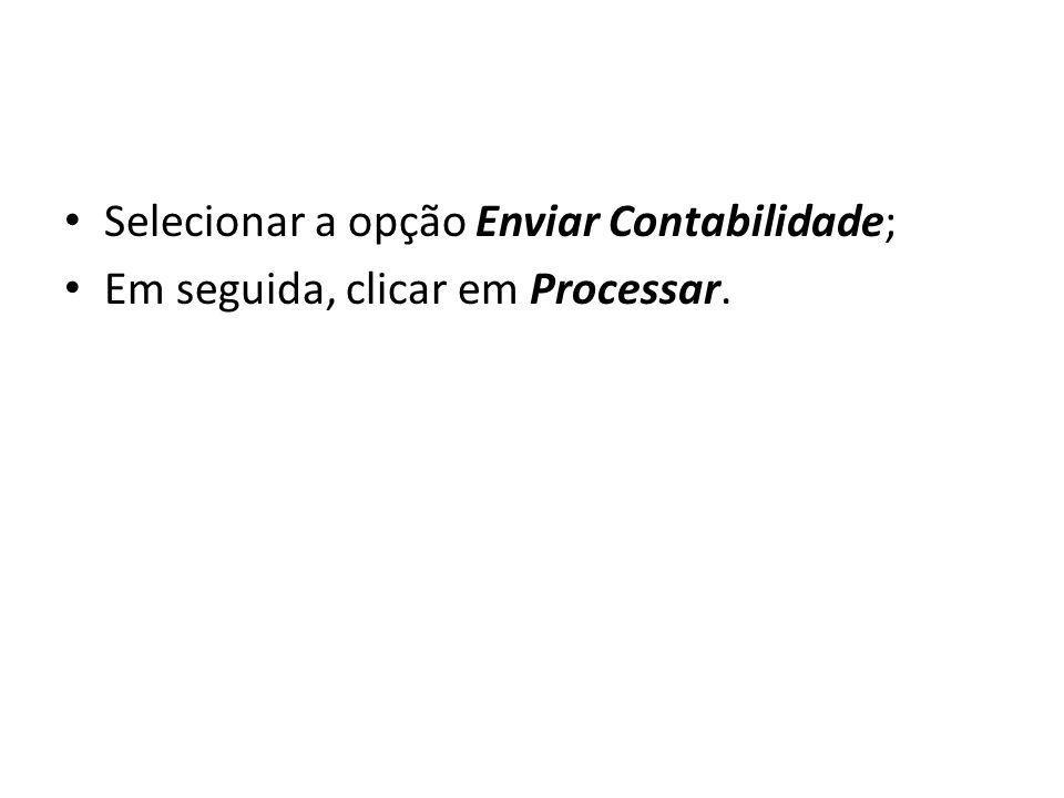 Selecionar a opção Enviar Contabilidade; Em seguida, clicar em Processar.