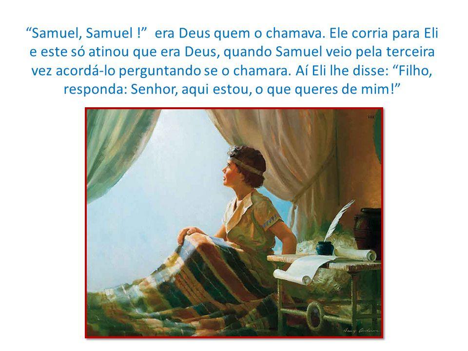"""""""Samuel, Samuel !"""" era Deus quem o chamava. Ele corria para Eli e este só atinou que era Deus, quando Samuel veio pela terceira vez acordá-lo pergunta"""