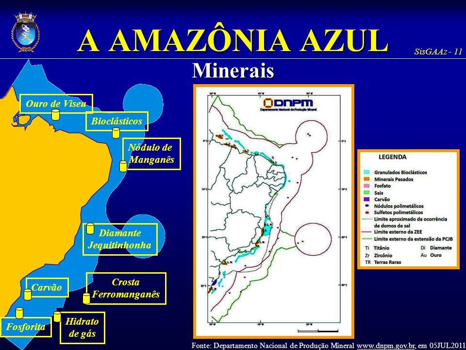 SisGAAz - 11 A AMAZÔNIA AZUL Minerais Ouro de ViseuBioclásticosNódulo de Manganês Diamante Jequitinhonha Hidrato de gás Fosforita CarvãoCrosta Ferroma