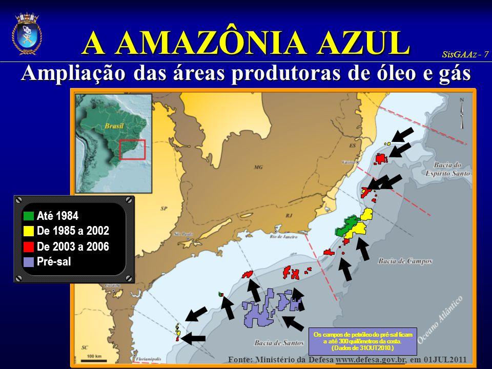 SisGAAz - 7 Até 1984 De 1985 a 2002 De 2003 a 2006 Pré-sal A AMAZÔNIA AZUL Ampliação das áreas produtoras de óleo e gás Os campos de petróleo do pré-s