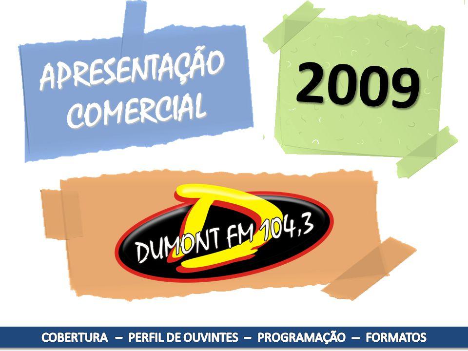 MAIS DE 100 CIDADES APROXIMADAMENTE 12 MILHÕES DE HABITANTES 2º MAIOR PIB DO BRASIL Desde 1982 a Dumont FM segue líder absoluta em seu formato de programação; jovem, dinâmica e interativa.
