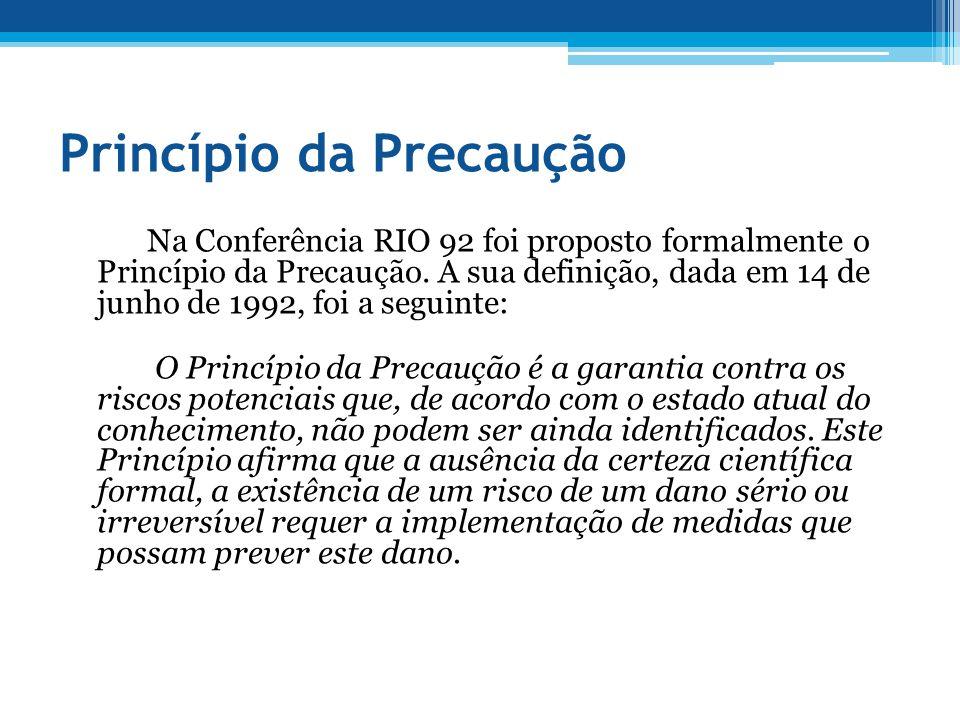 Princípio da Precaução Na Conferência RIO 92 foi proposto formalmente o Princípio da Precaução. A sua definição, dada em 14 de junho de 1992, foi a se